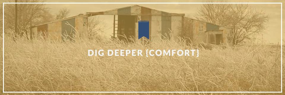 Dig Deeper {Comfort}