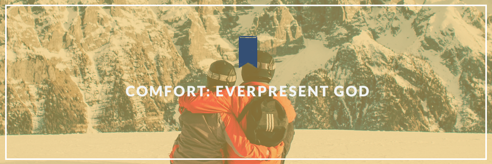 Comfort: Everpresent God