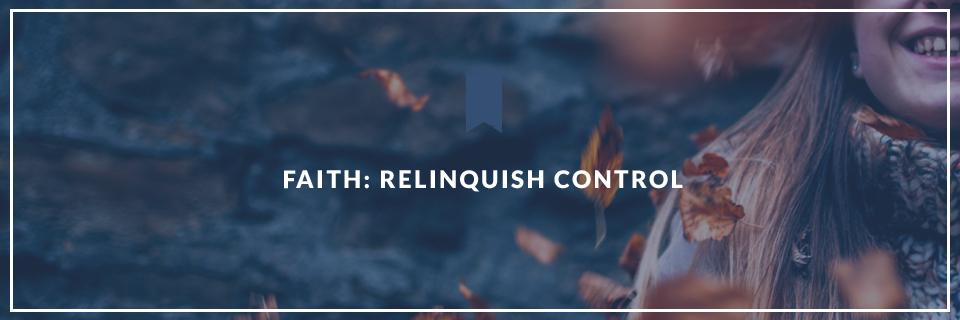 Faith: Relinquish Control