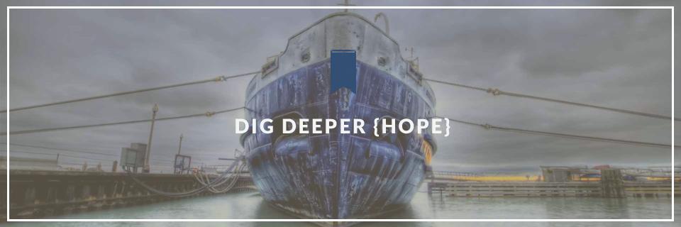 Dig Deeper {Hope}