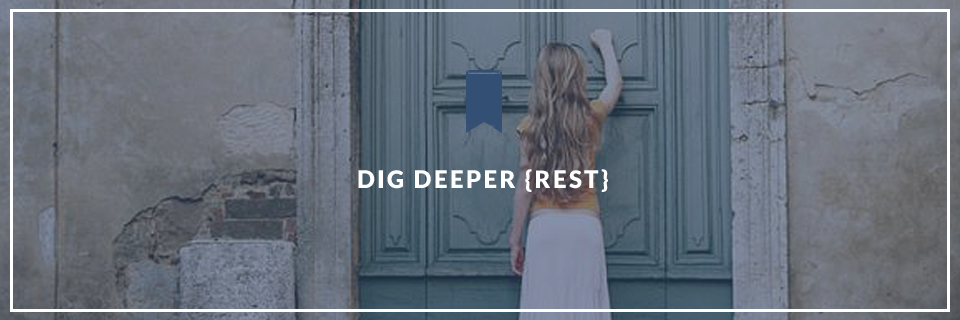 Dig Deeper {Rest}